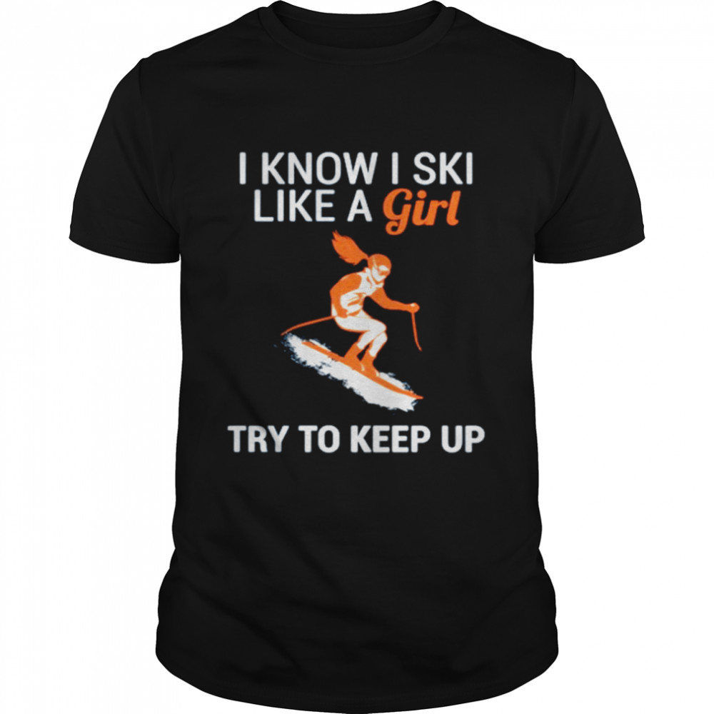 I know I SKI like a girl try to keep up shirt Classic Men's