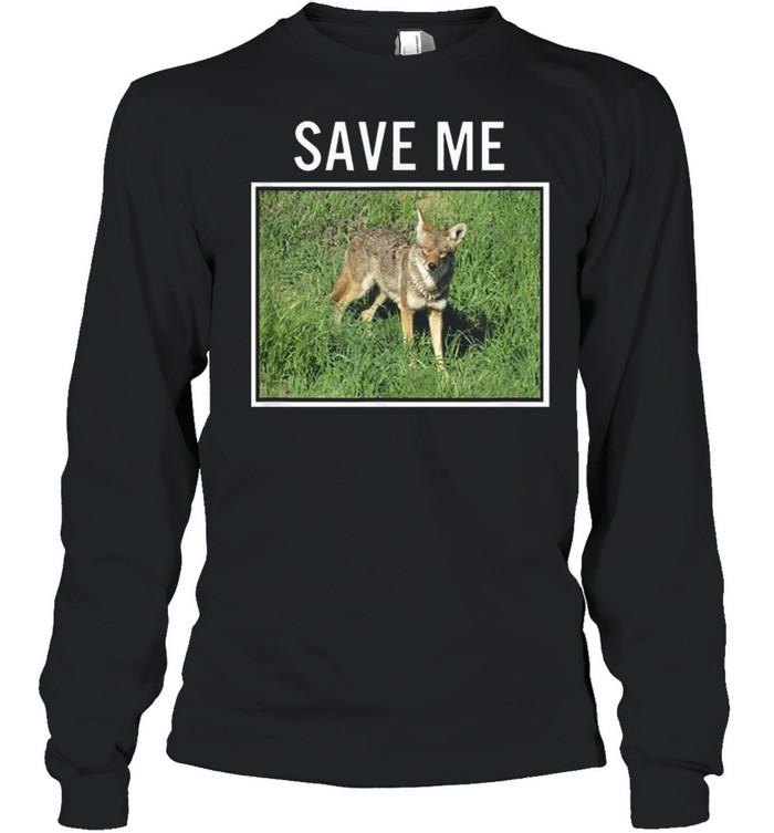 Coyote Photo Save Me Wild Dog San Diego California El Cajon shirt Long Sleeved T-shirt