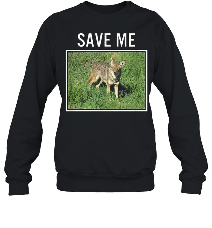 Coyote Photo Save Me Wild Dog San Diego California El Cajon shirt Unisex Sweatshirt