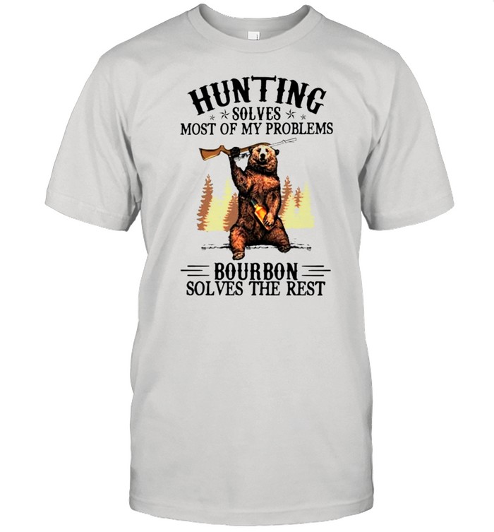 Bear hunting solves most of my problems bourbon solves the rest shirt Classic Men's T-shirt