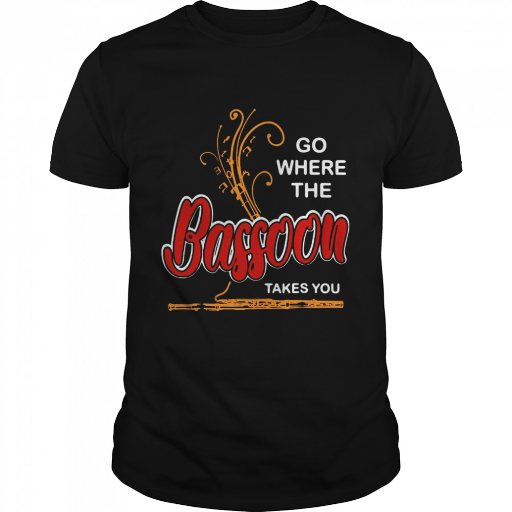 Go Where Bassoon Takes You Music Instrument Lovers T-shirt Classic Men's T-shirt