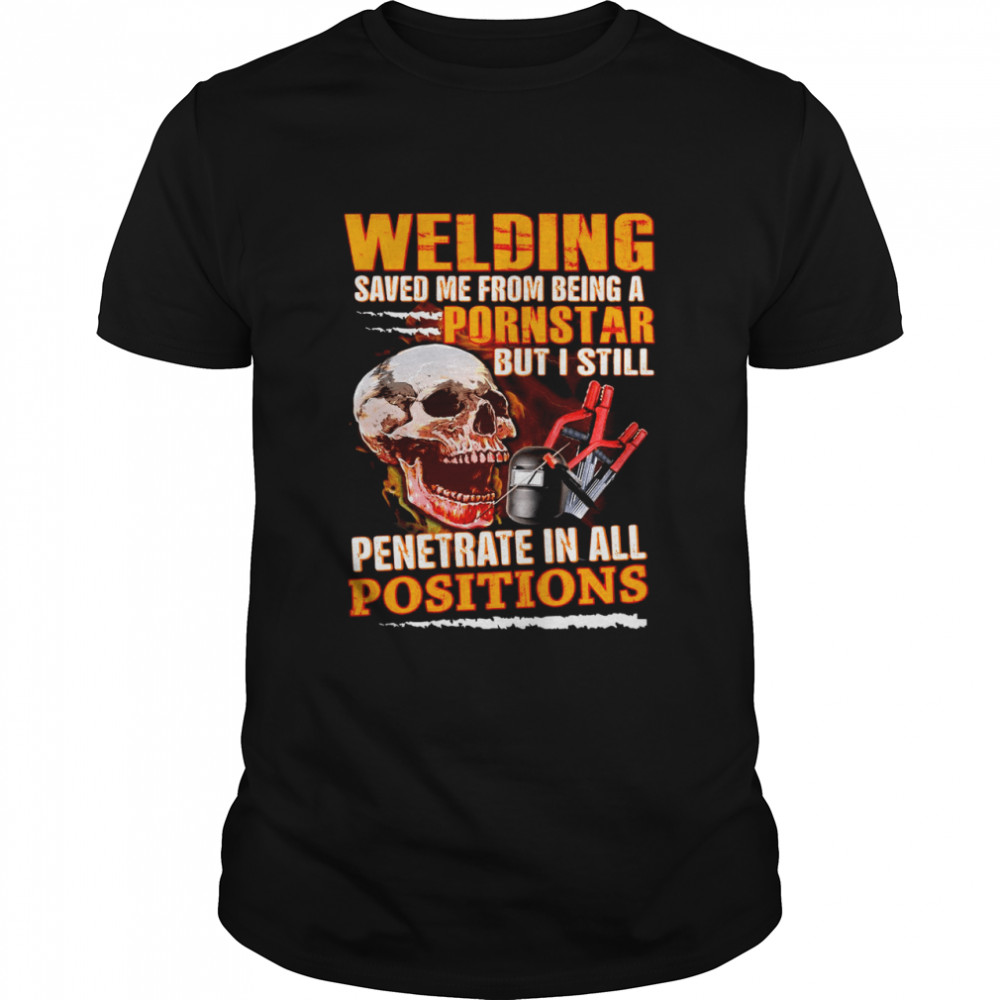 Skull Welding Saved Me From Being A Pornsgtar But I Still Penetrate In All Positions T-shirt Classic Men's T-shirt