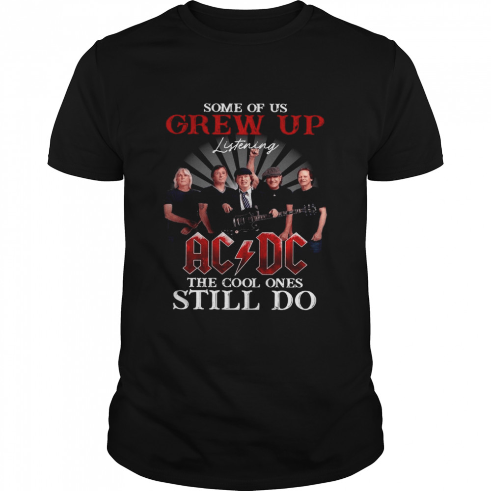 2021 Some Of Us Grew Up Listening Ad Dc The Cool Ones Still Do shirt Classic Men's T-shirt