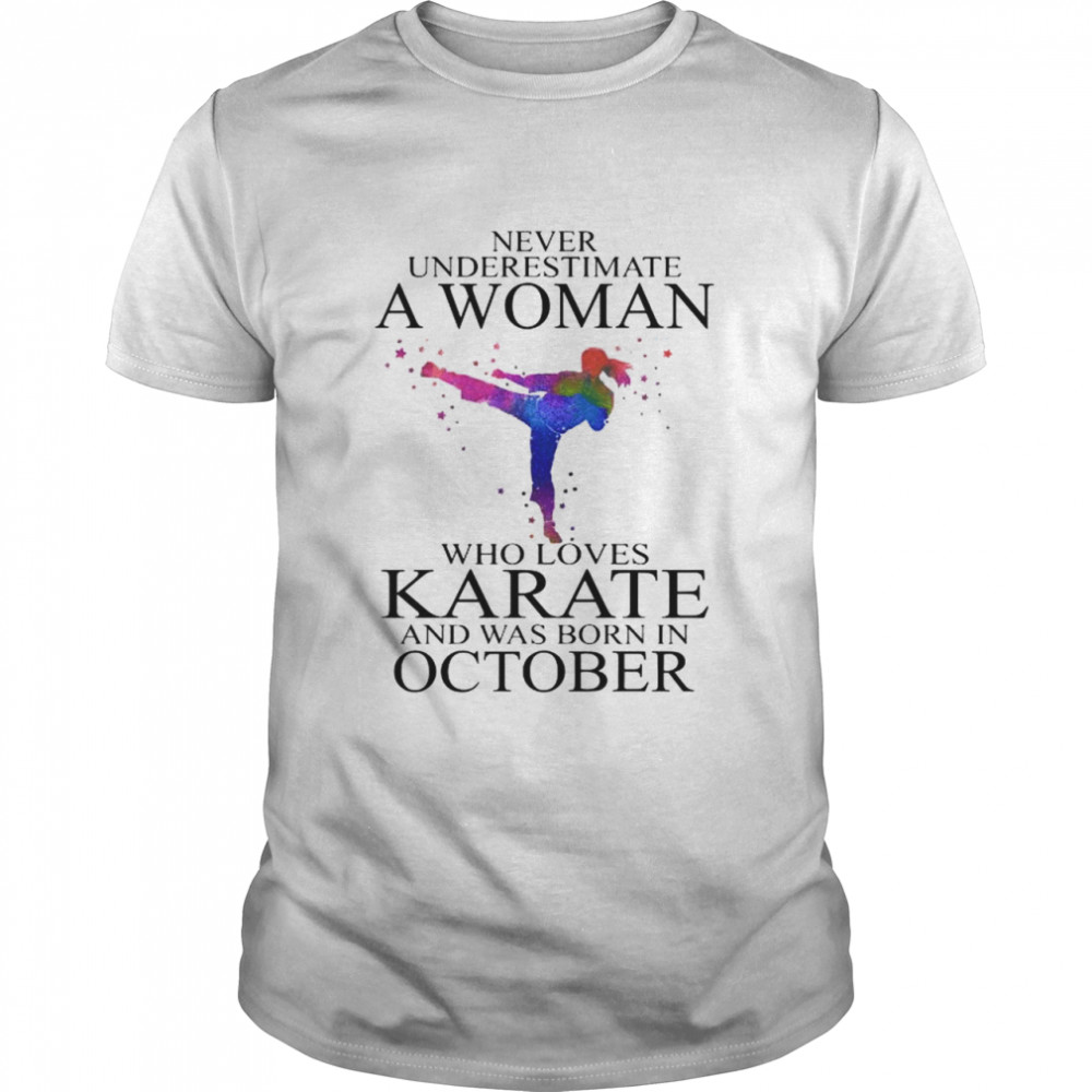 Never Underestimate A Woman Who Loves Karate And Was Born In October shirt Classic Men's T-shirt