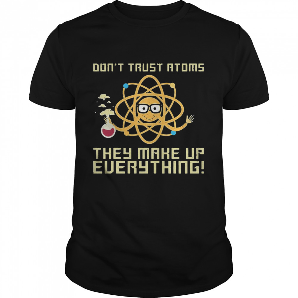 Science Don't Trust Atoms They Make Up Everything T-shirt Classic Men's T-shirt