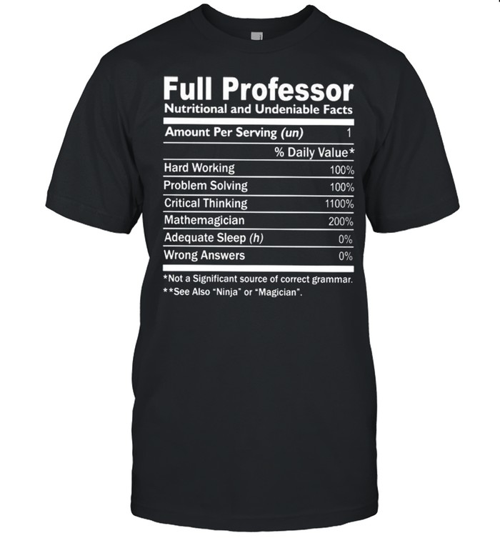 Full professor nutritional and undeniable facts shirt Classic Men's T-shirt