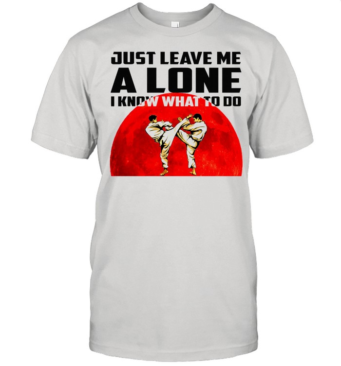 Karate Just leave me alone i know what to do shirt Classic Men's T-shirt