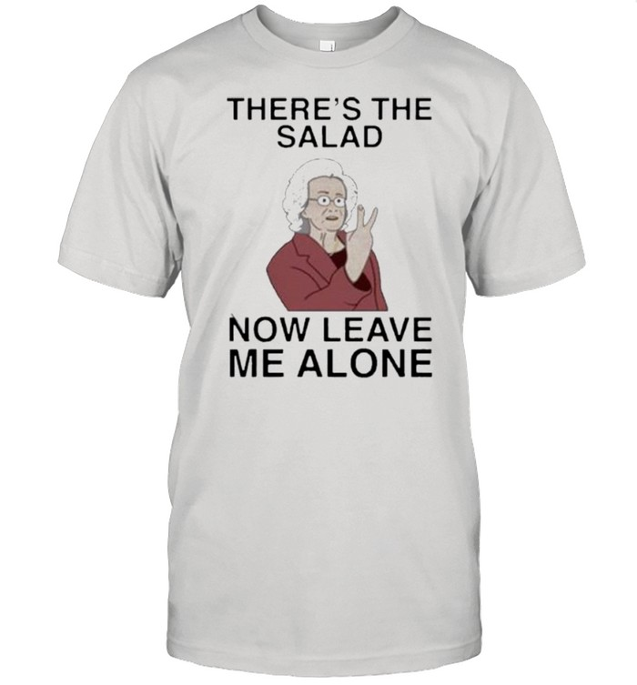 there's the salad now leave me alone shirt Classic Men's T-shirt