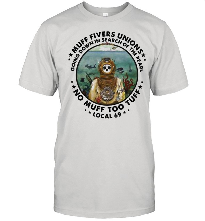 Muff Fivers Unions Going Down In Search Of the Pearl No Muff Too Tuff Local 69 Skull  Classic Men's T-shirt
