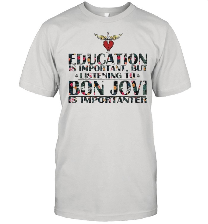 Education is Important But listening to Bon Jovi is Importanter floral shirt Classic Men's T-shirt