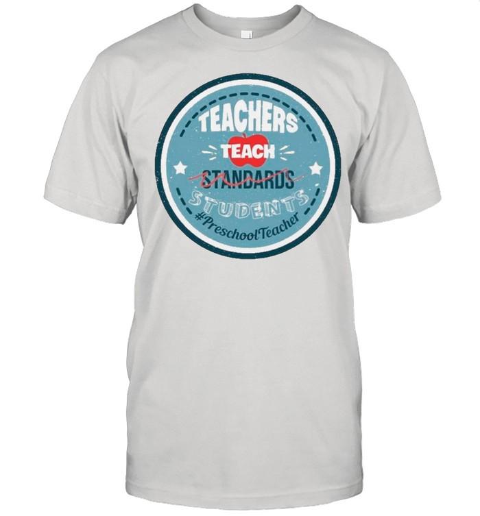 Teacher Teach Standards Students Preschool Teacher shirt Classic Men's T-shirt