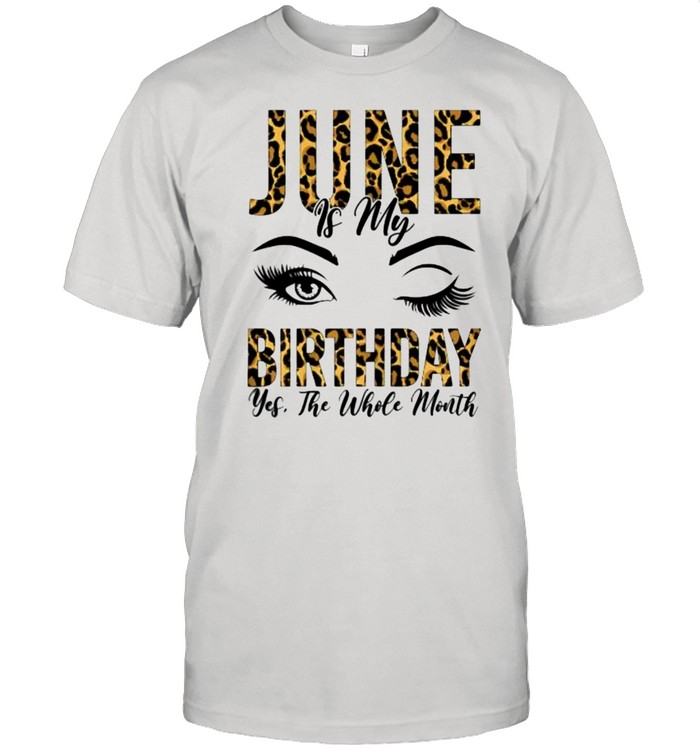 June is my Birthday Yes The Whole Month Leopard Birthday Wink Eyes T- Classic Men's T-shirt