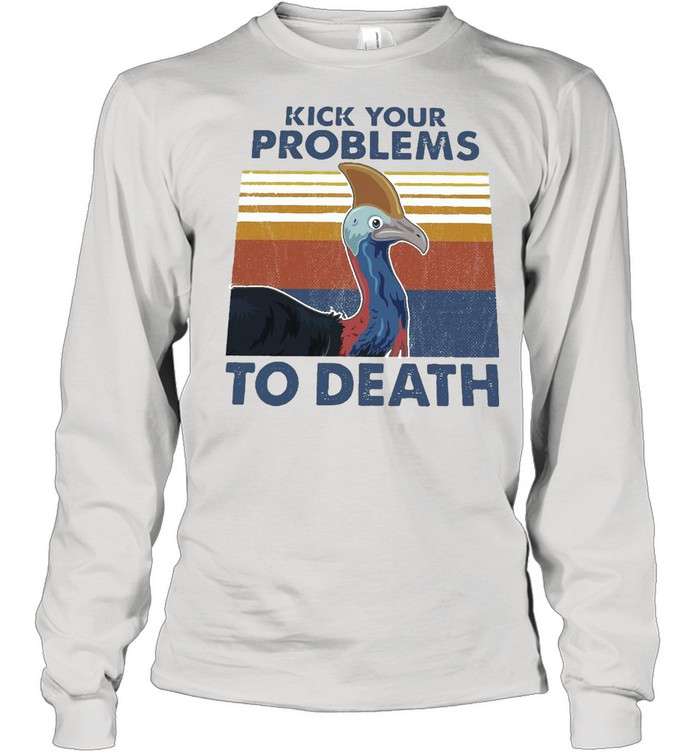 cassowary kick your problems to death vintage retro t shirt long sleeved t shirt