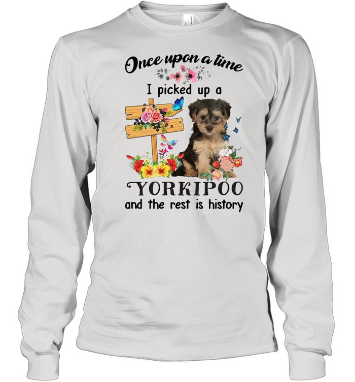dog once upon a time i picked up a yorkipoo and the rest is history t shirt long sleeved t shirt