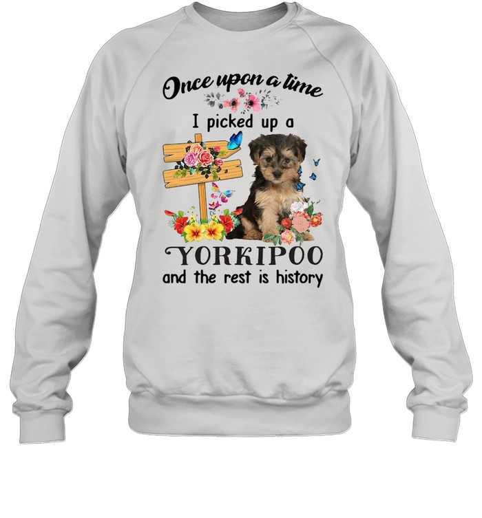 dog once upon a time i picked up a yorkipoo and the rest is history t shirt unisex sweatshirt
