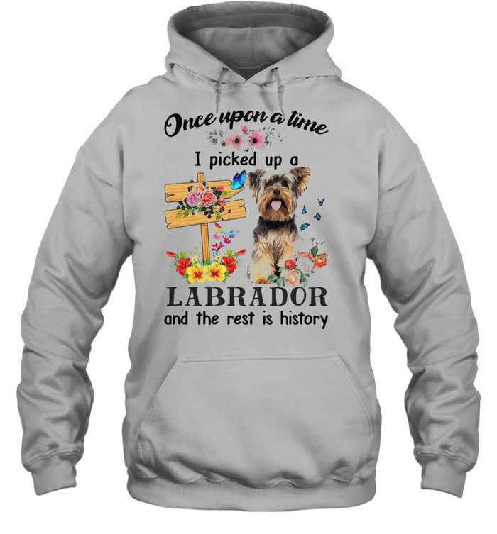 dog once upon a time i picked up a yorkshire terrier and the rest is history t shirt unisex hoodie