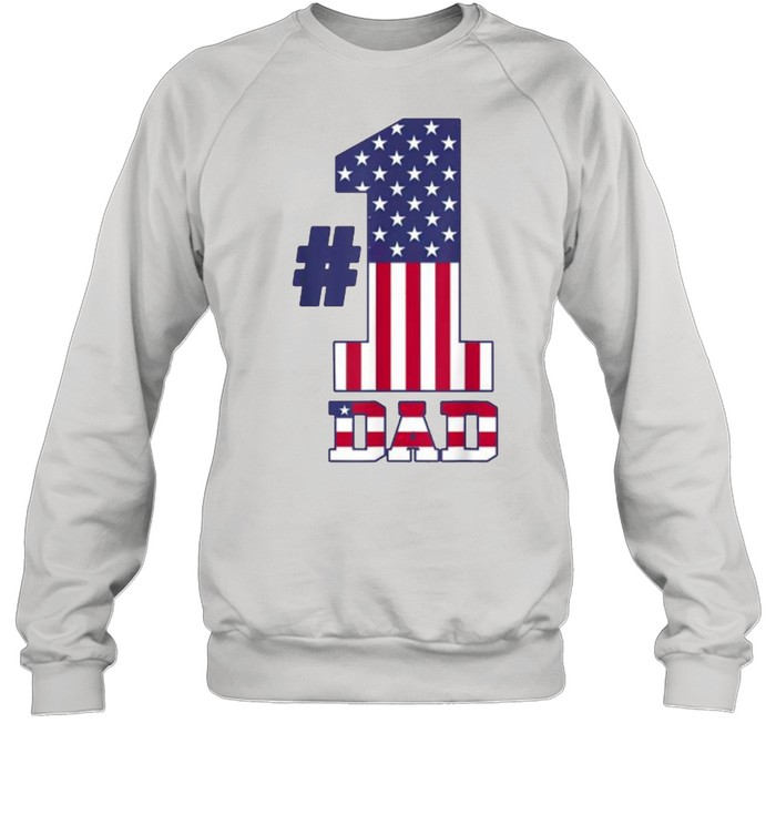 fathers day patriotic number 1 dad american flag t unisex sweatshirt