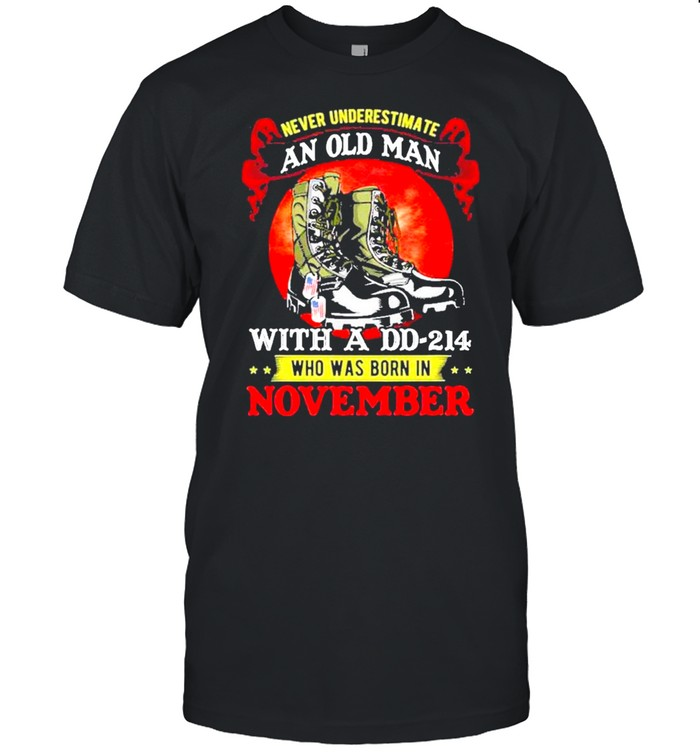 Never Underestimate An Old Man With A DD-214 Who Was Born In November shirt Classic Men's T-shirt