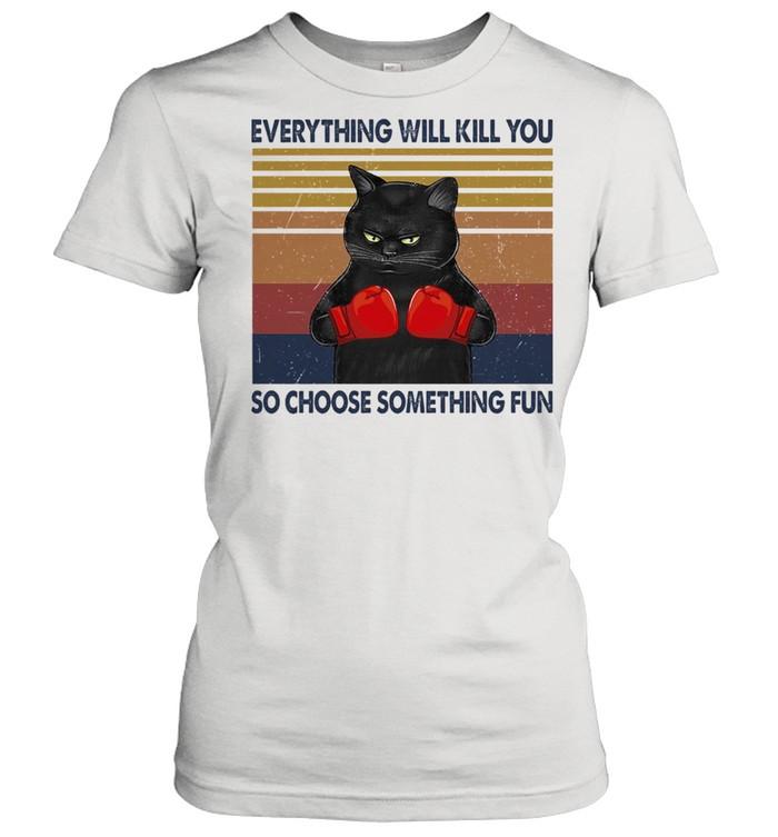 black cat everything will kill you so choose something fun vintage shirt classic womens t shirt