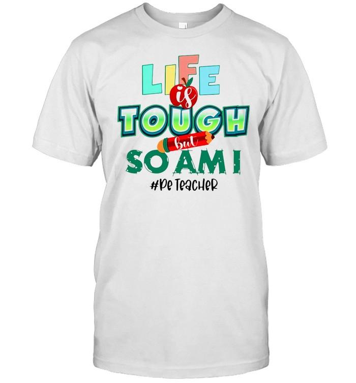 Life Is Tough But So Am I Pe Teacher T-shirt Classic Men's T-shirt