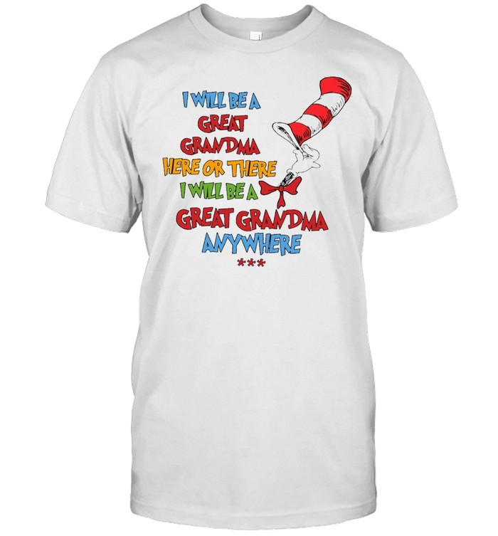 Dr seuss I will be a great grandma here or there I will be a great grandma anywhere shirt Classic Men's T-shirt