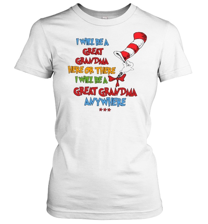 dr seuss i will be a great grandma here or there i will be a great grandma anywhere shirt classic womens t shirt