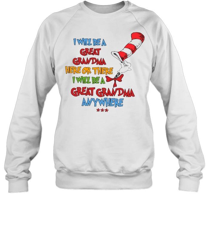 Dr seuss I will be a great grandma here or there I will be a great grandma anywhere shirt Unisex Sweatshirt