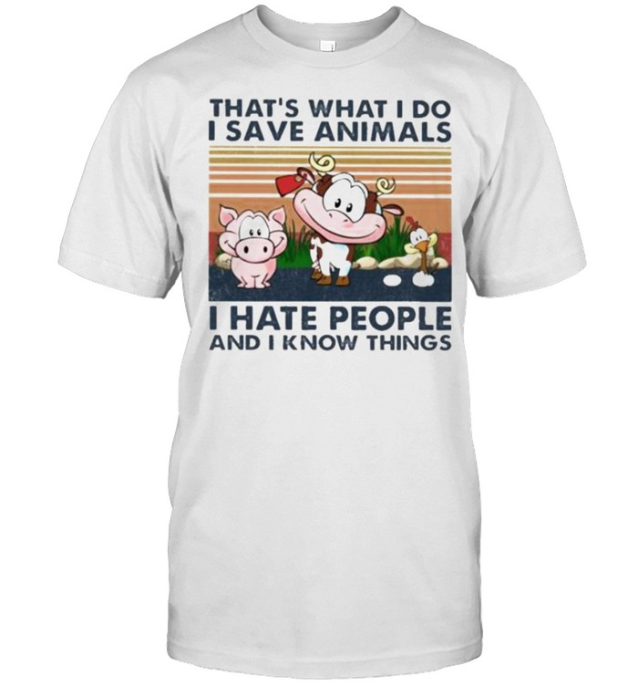 That's What I Do I Save Animals I Hate People And I Know Things Vintage  Classic Men's T-shirt