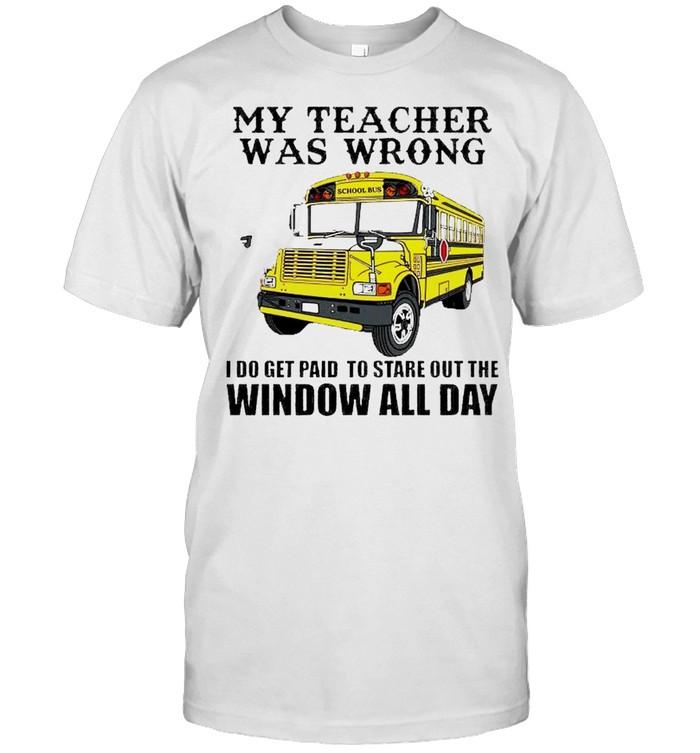 School bus my teacher was wrong I do get paid shirt Classic Men's T-shirt
