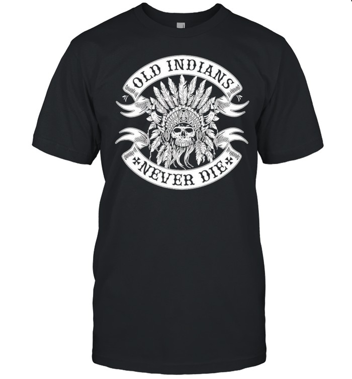 Old Indians never die shirt Classic Men's T-shirt