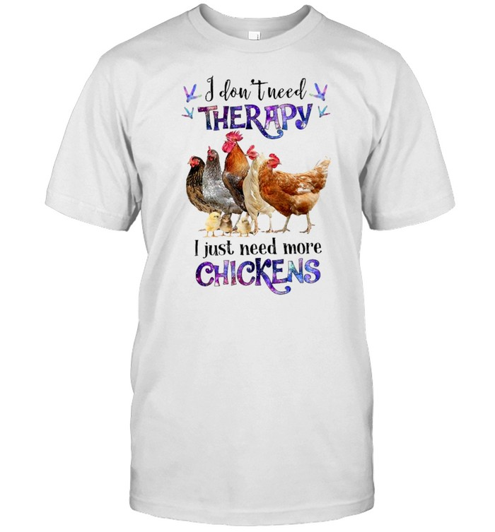 I dont need therapy I just need more chickens shirt Classic Men's T-shirt