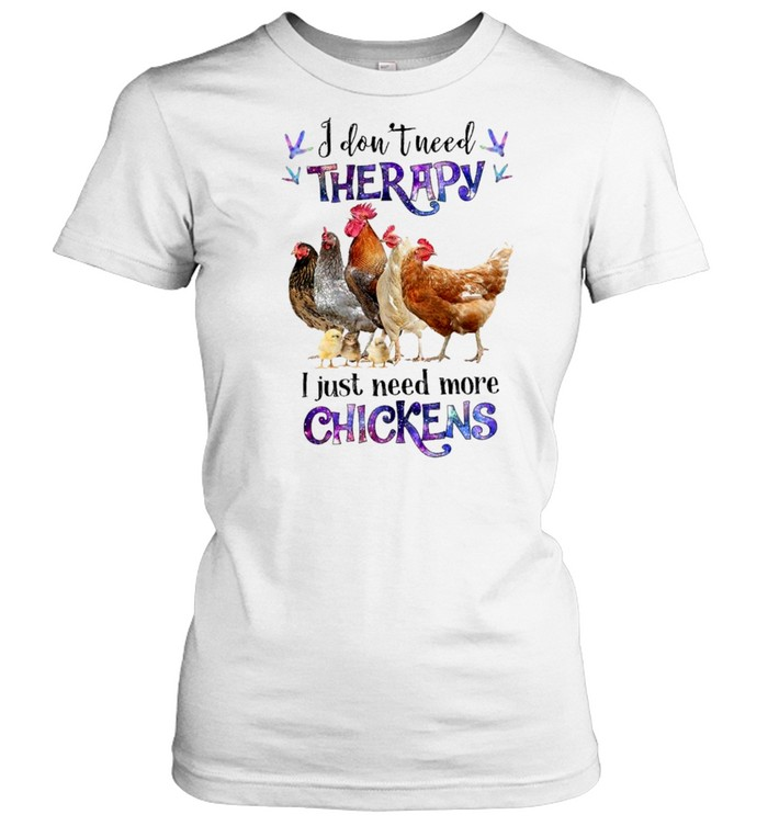 I dont need therapy I just need more chickens shirt Classic Women's T-shirt