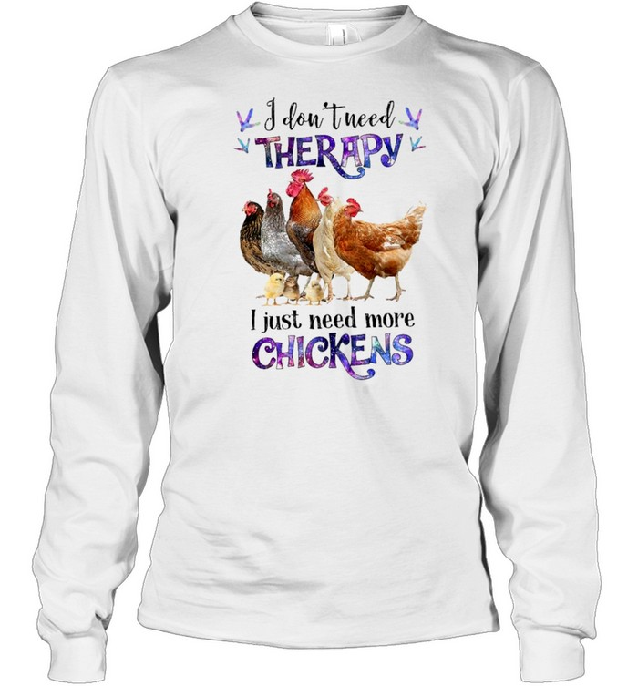 I dont need therapy I just need more chickens shirt Long Sleeved T-shirt