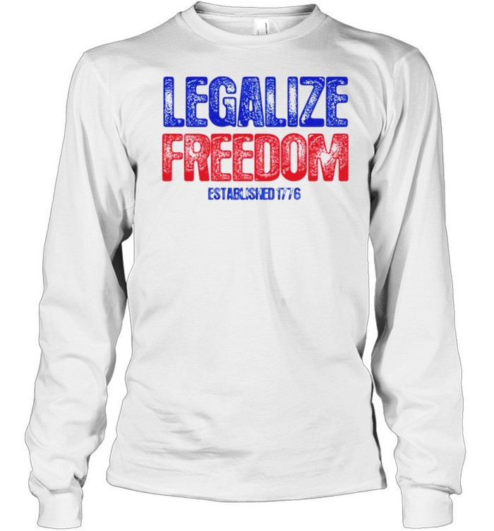 Legalize freedom established 1776 shirt Long Sleeved T-shirt