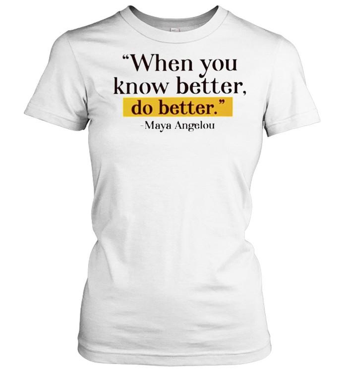 Maya Angelou when you know better do better shirt Classic Women's T-shirt