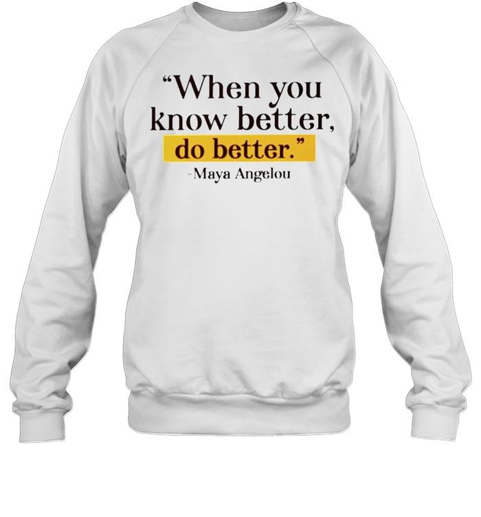 Maya Angelou when you know better do better shirt Unisex Sweatshirt