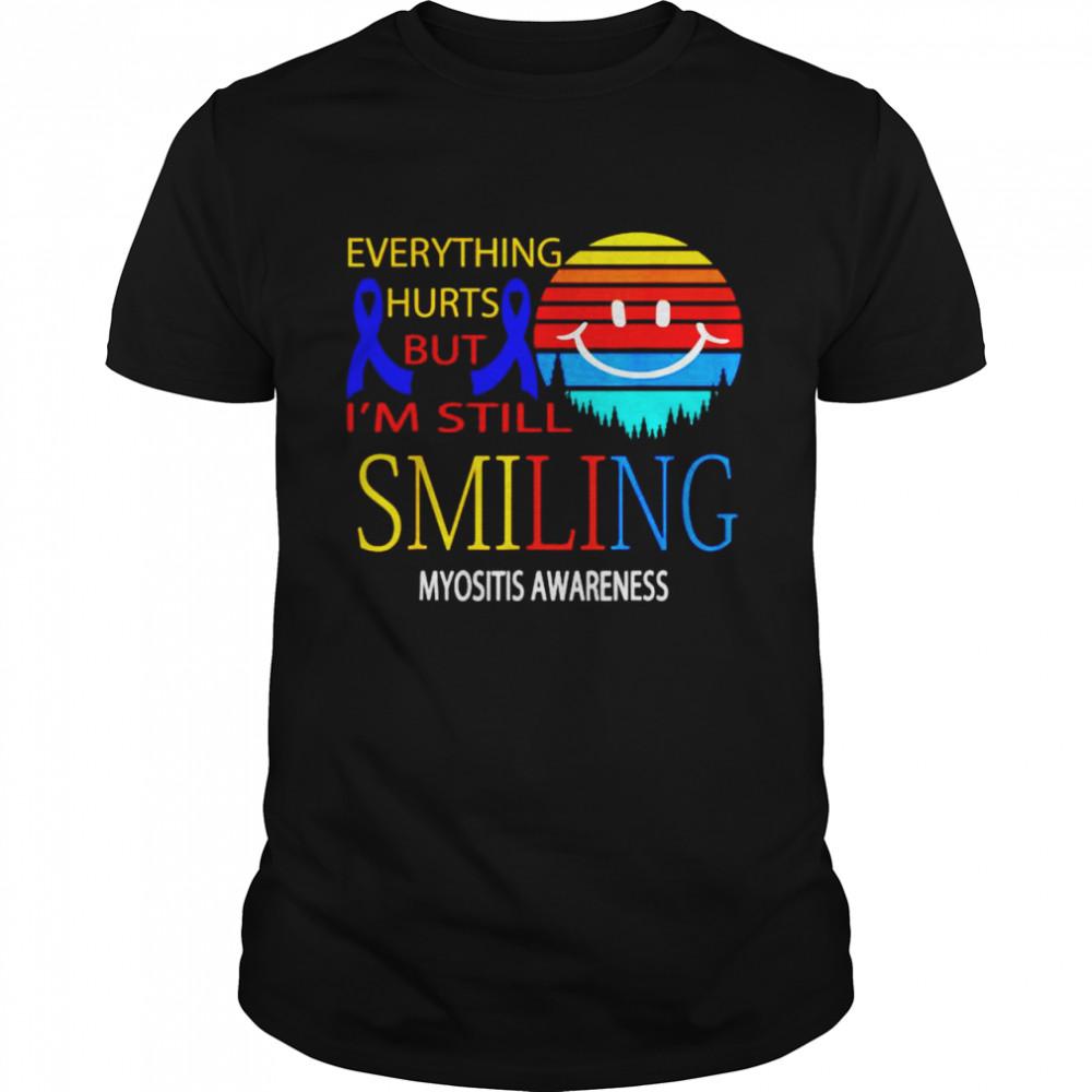 Everything hurts but I'm still smiling myositis awareness shirt Classic Men's T-shirt