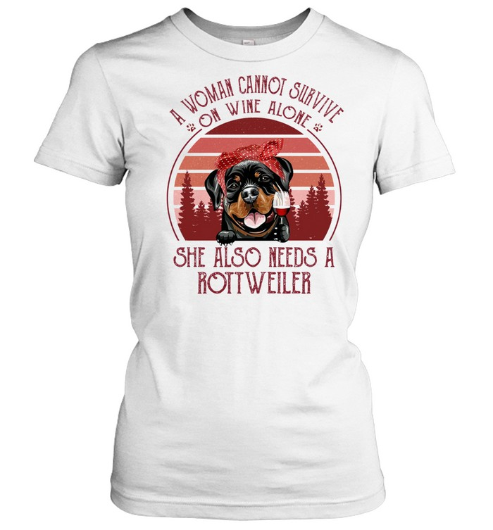 A Woman Cannot Survive On Wine Alone She Also Needs A Rottweiler shirt Classic Women's T-shirt