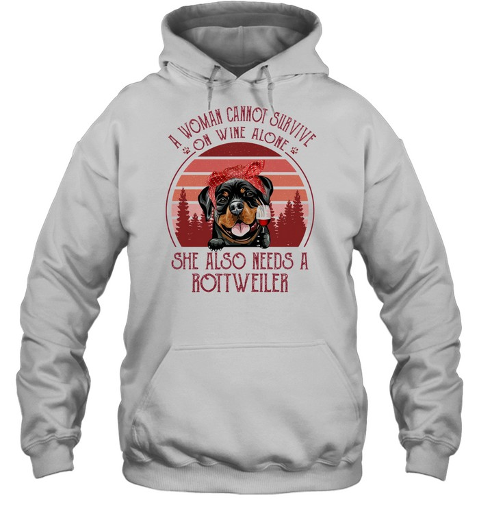 A Woman Cannot Survive On Wine Alone She Also Needs A Rottweiler shirt Unisex Hoodie