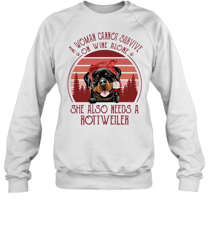 A Woman Cannot Survive On Wine Alone She Also Needs A Rottweiler shirt Unisex Sweatshirt