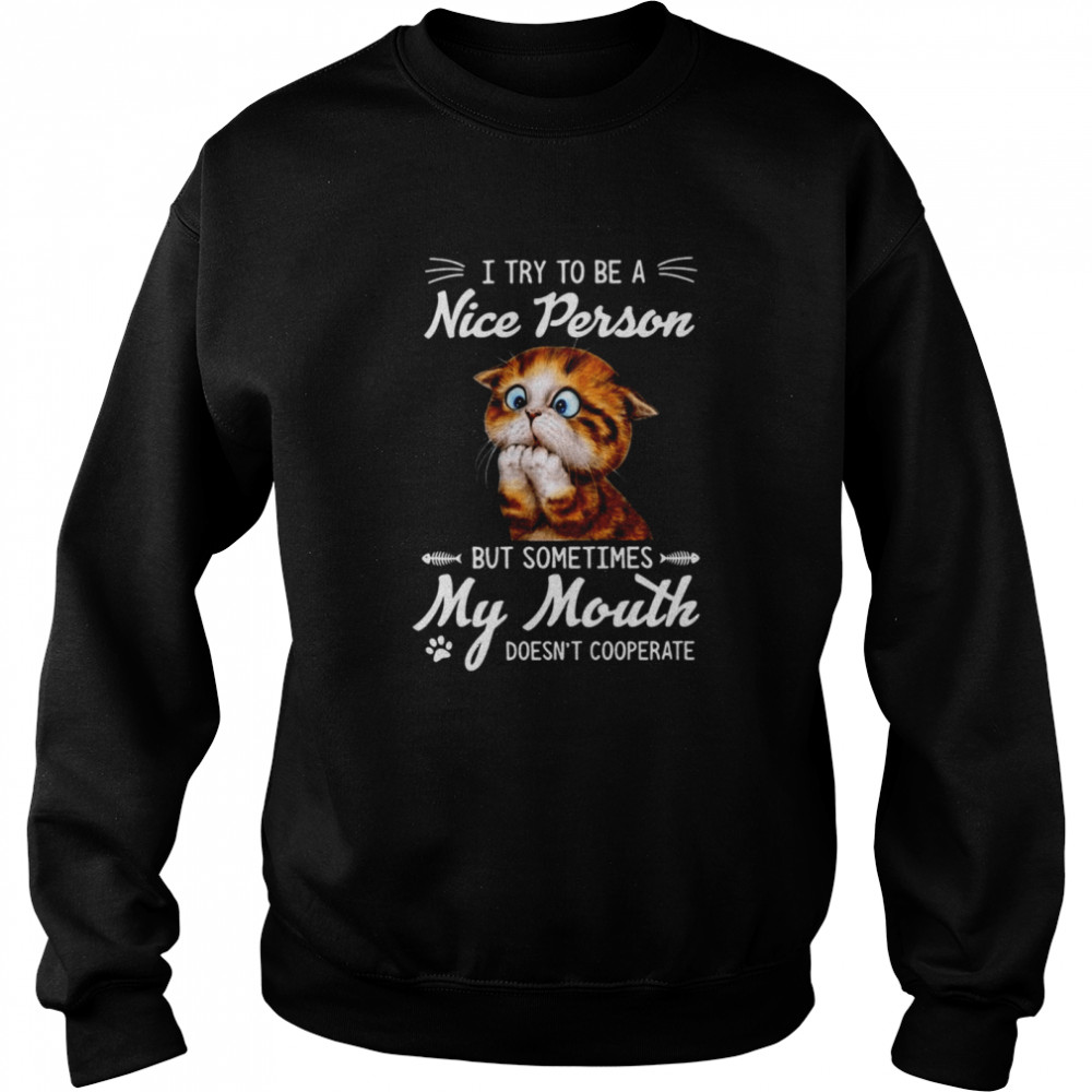 Awesome I Try To Be A Nice Person But Sometimes My Mouth Doesn't Cooperate T-shirt Unisex Sweatshirt