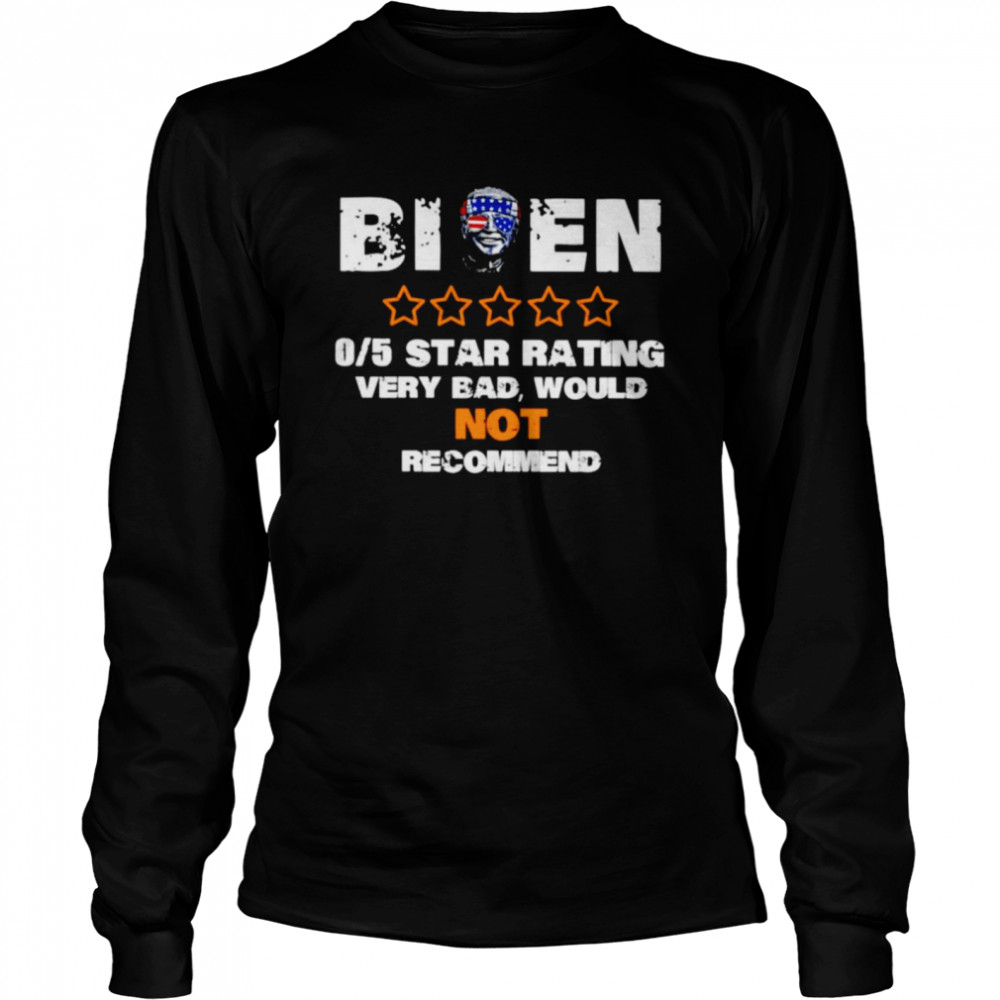 Biden 05 star rating very bad would not recommend shirt Long Sleeved T-shirt