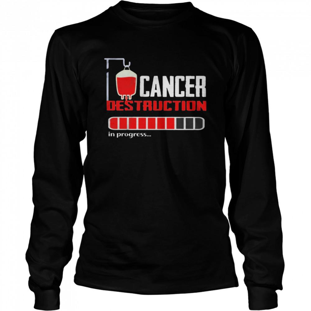 Cancer destruction in progress shirt Long Sleeved T-shirt