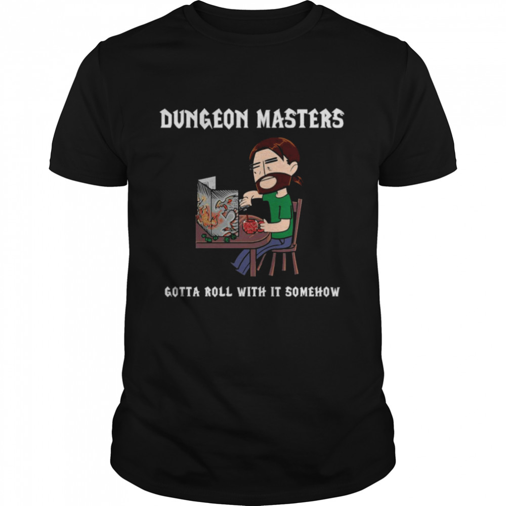 Dungeon Masters Gotta Roll With It Somehow T-shirt Classic Men's T-shirt