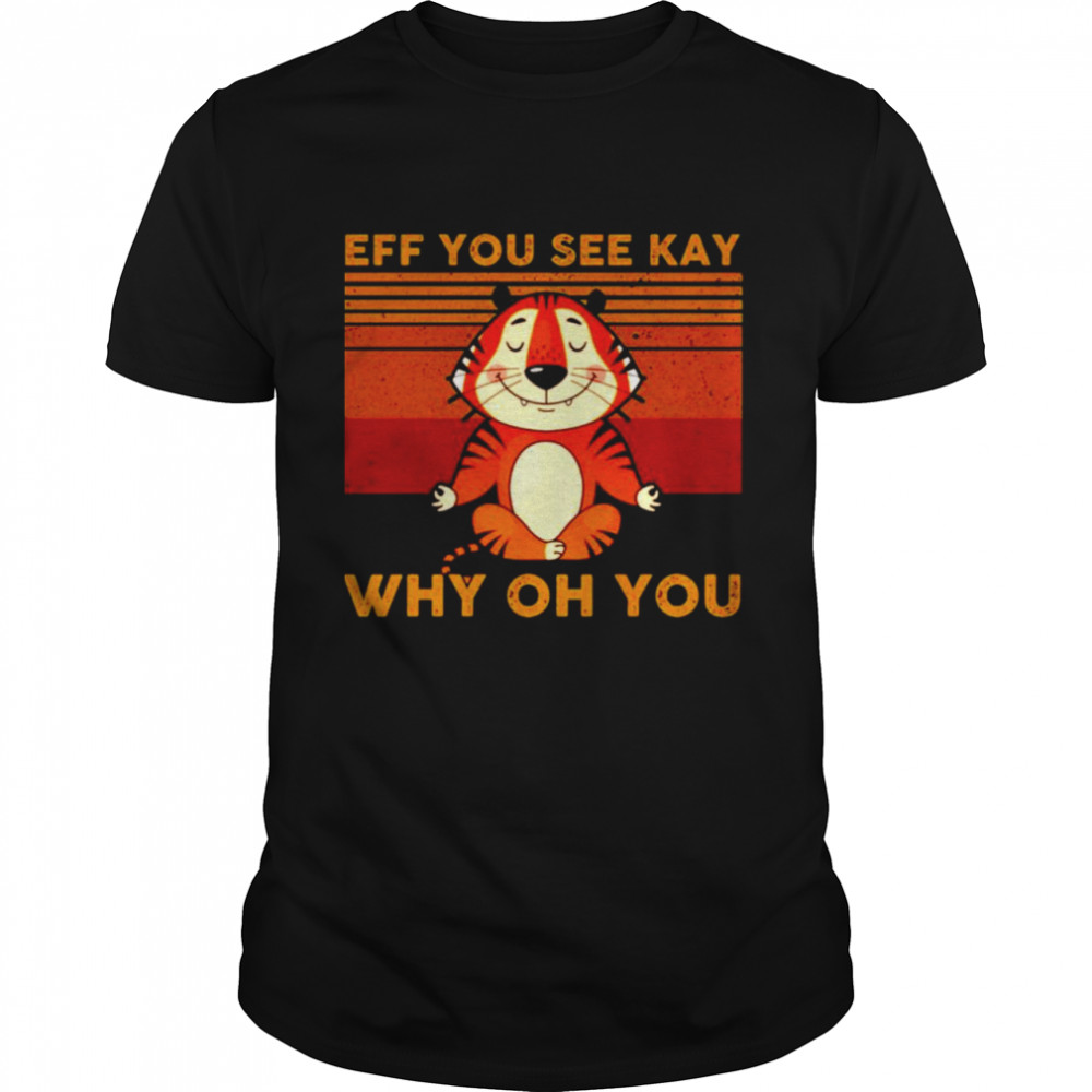 Eff you see kay why oh you Tiger Yoga vintage shirt Classic Men's T-shirt