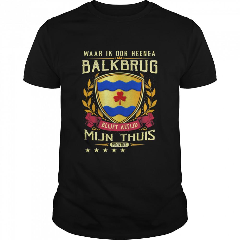 Waar Ik Ook Heenga Balkbrug Blijft Altijd Mijn Thuis Provine T- Classic Men's T-shirt