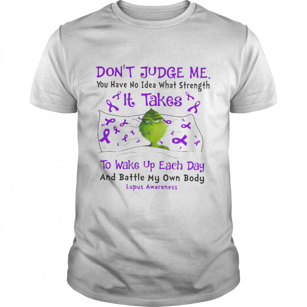 Don't Judge Me You Have No Idea What Strength It Takes To Wake Up Each Day And Battle My Own Body Lupus Awareness T-shirt Classic Men's T-shirt